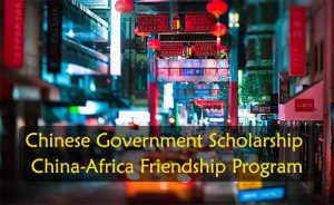 Chinese Government Scholarship China-Africa Friendship Program