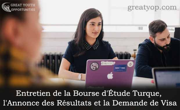 Entretien de la Bourse d'Étude Turque l'Annonce des Résultats et la Demande de Visa