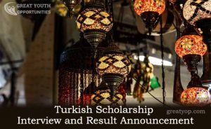 Turkish Scholarship Interview, Result Announcement and visa application